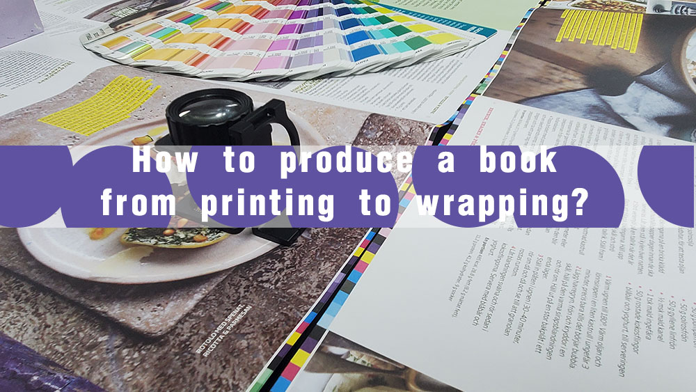 How to produce a book from printing to wrapping?
